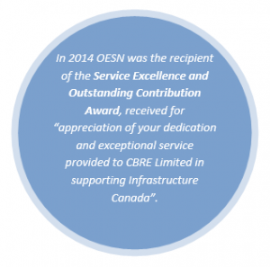 "In 2014 OESN was the recipient of the Service Excellence and Outstanding Contribution Award, received for ""appreciation of your dedication and exceptional service provided to CBRE Limited in supporting Infrastructure Canada""."